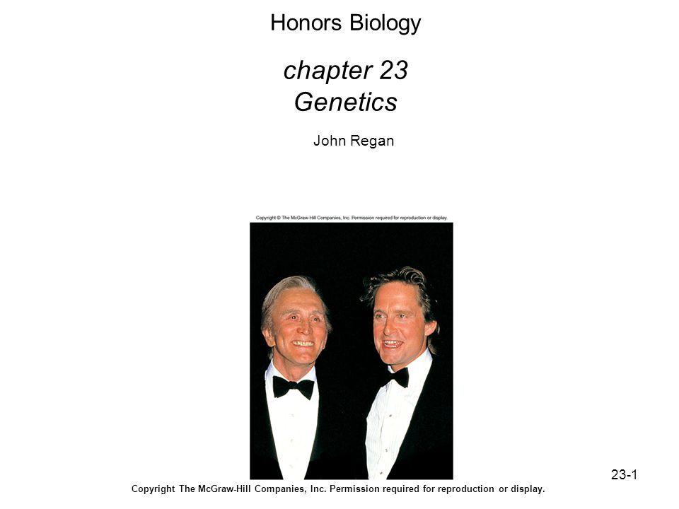 23-1 Honors Biology chapter 23 Genetics John Regan Copyright The McGraw-Hill Companies, Inc. Permission required for reproduction or display.