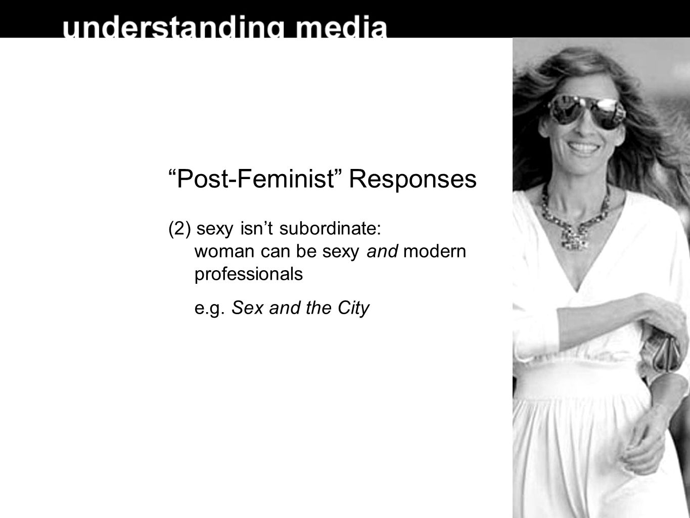 Post-Feminist Responses (2) sexy isn't subordinate: woman can be sexy and modern professionals e.g.