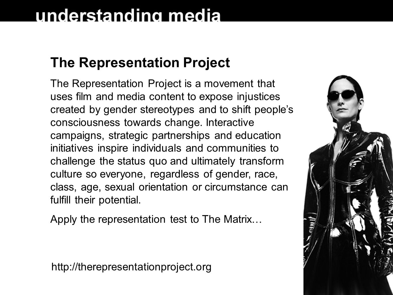 The Representation Project The Representation Project is a movement that uses film and media content to expose injustices created by gender stereotypes and to shift people's consciousness towards change.