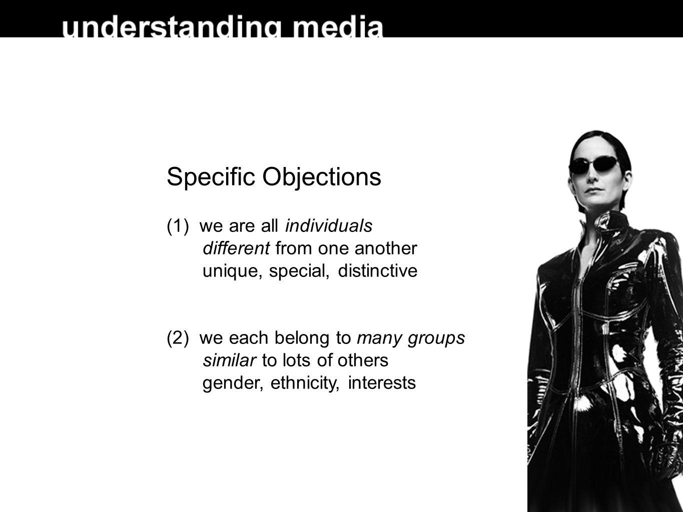 Specific Objections (1) we are all individuals different from one another unique, special, distinctive (2) we each belong to many groups similar to lots of others gender, ethnicity, interests