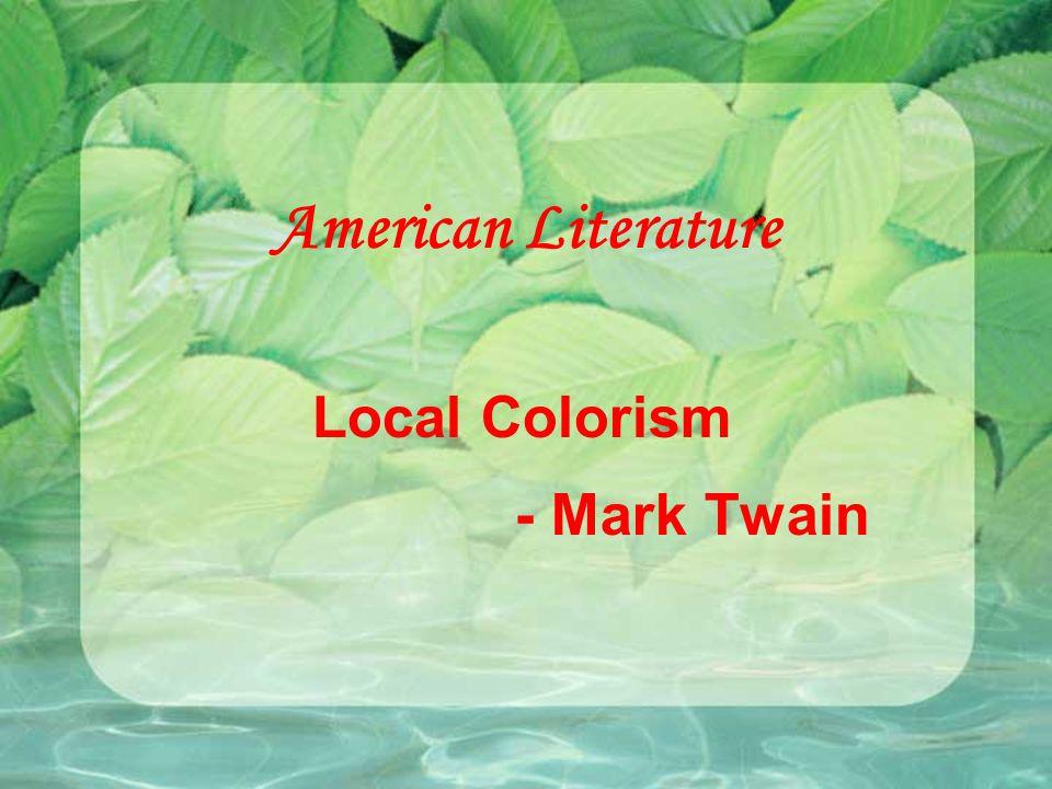 American Literature Local Colorism - Mark Twain