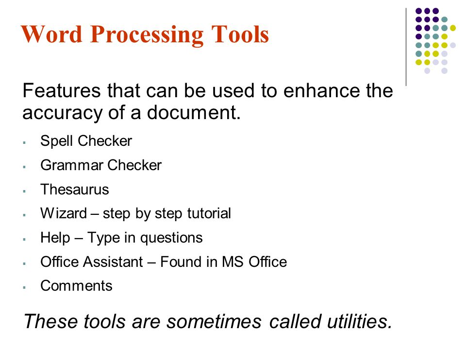 Features that can be used to enhance the accuracy of a document.  Spell Checker  Grammar Checker  Thesaurus  Wizard – step by step tutorial  Help