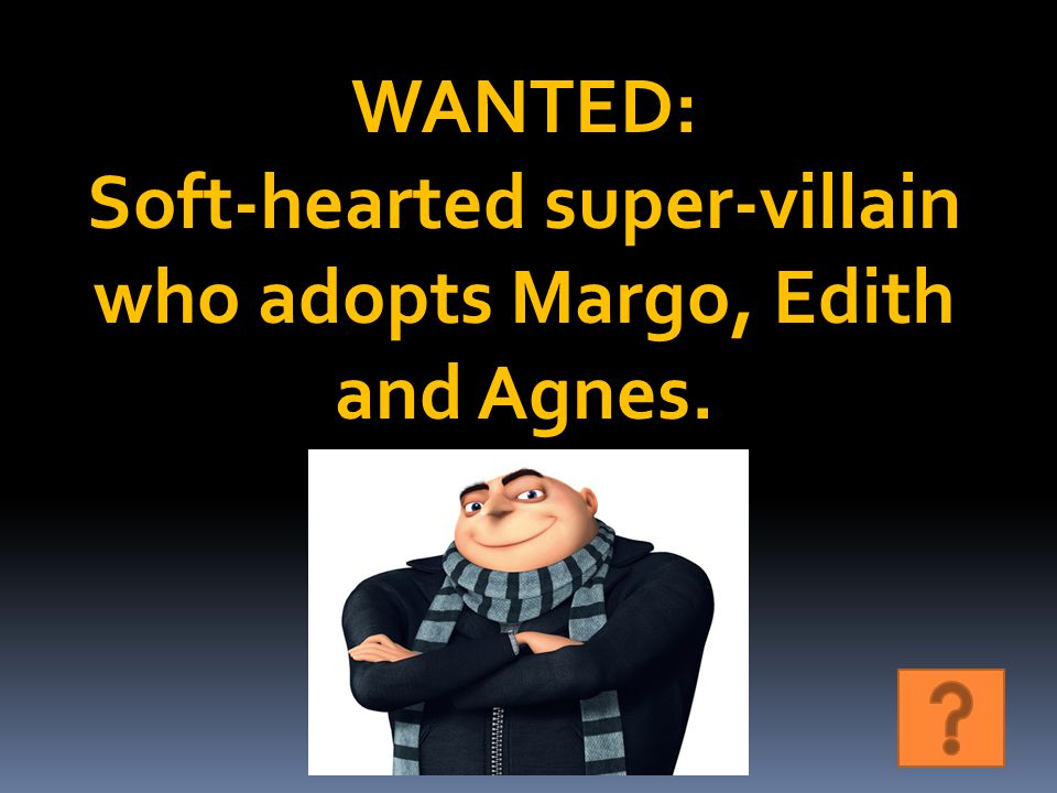 WANTED: Soft-hearted super-villain who adopts Margo, Edith and Agnes.