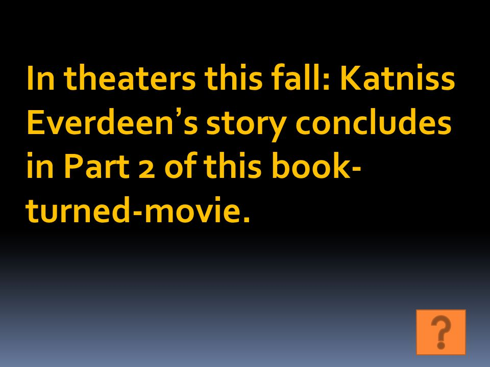In theaters this fall: Katniss Everdeen's story concludes in Part 2 of this book- turned-movie.