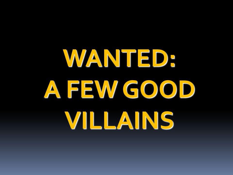 WANTED: A FEW GOOD VILLAINS