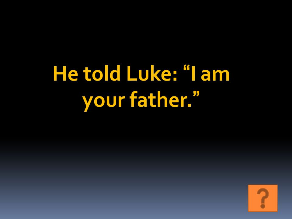 He told Luke: I am your father.