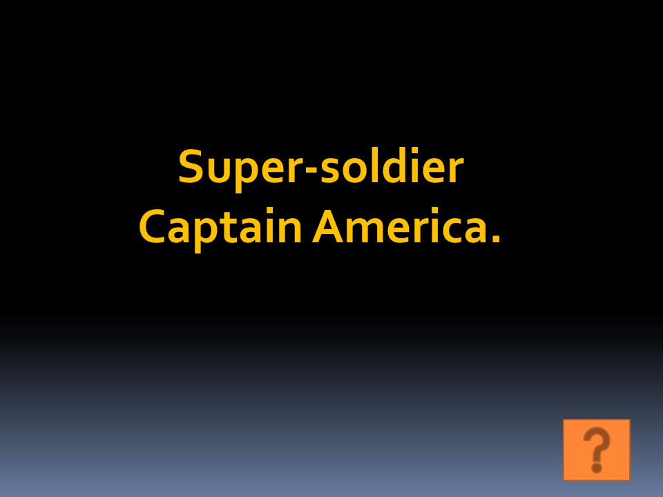 Super-soldier Captain America.