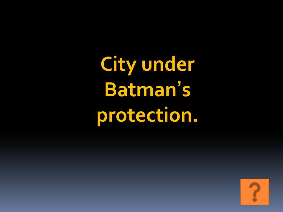 City under Batman's protection.