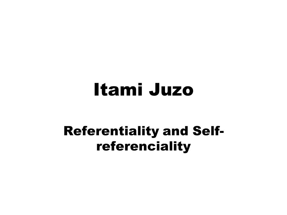Itami Juzo Referentiality and Self- referenciality