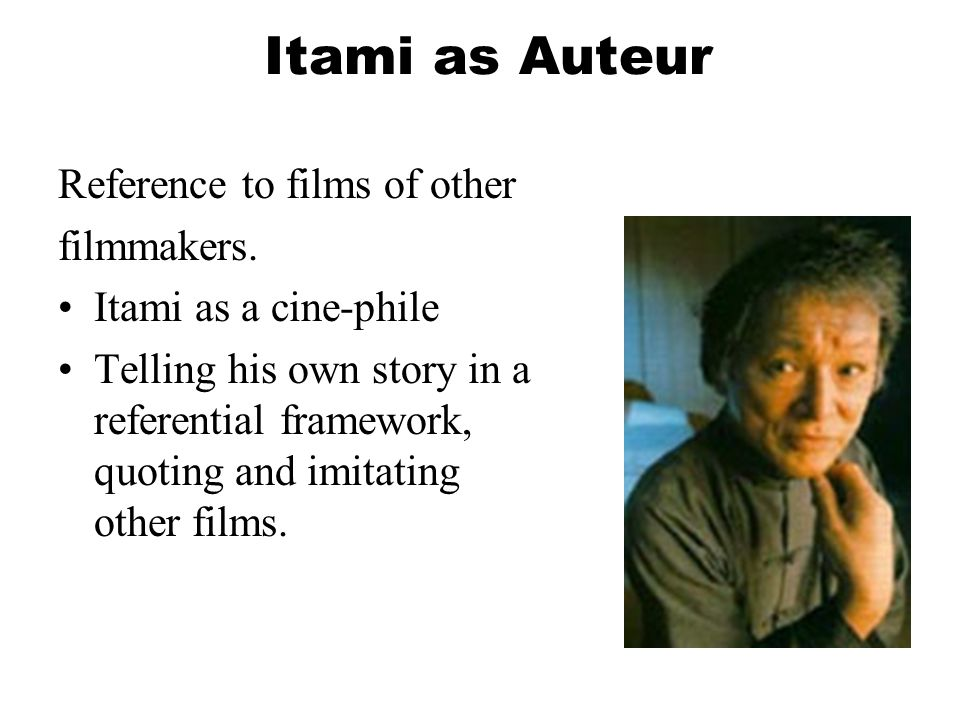 Itami as Auteur Reference to films of other filmmakers.