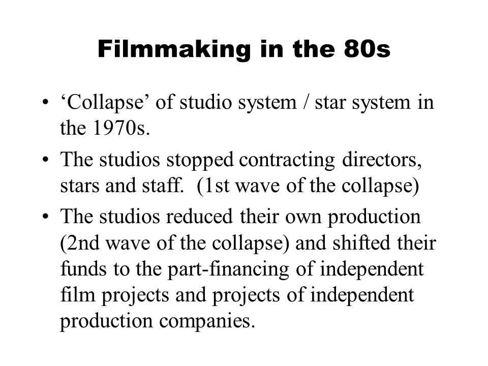 Filmmaking in the 80s The studios are owned by film companies, which also own distributors and exhibitors (film theatres).