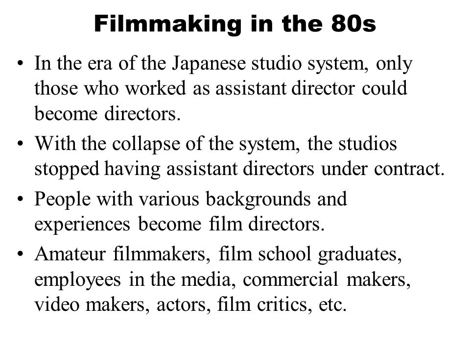 Filmmaking in the 80s In the era of the Japanese studio system, only those who worked as assistant director could become directors.