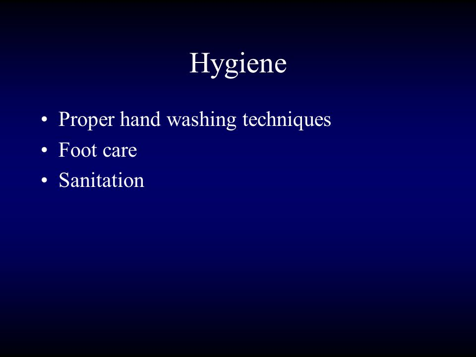 Hygiene Proper hand washing techniques Foot care Sanitation