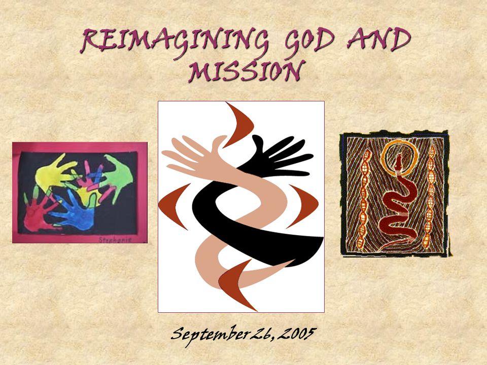 REIMAGINING GOD AND MISSION September 26, 2005