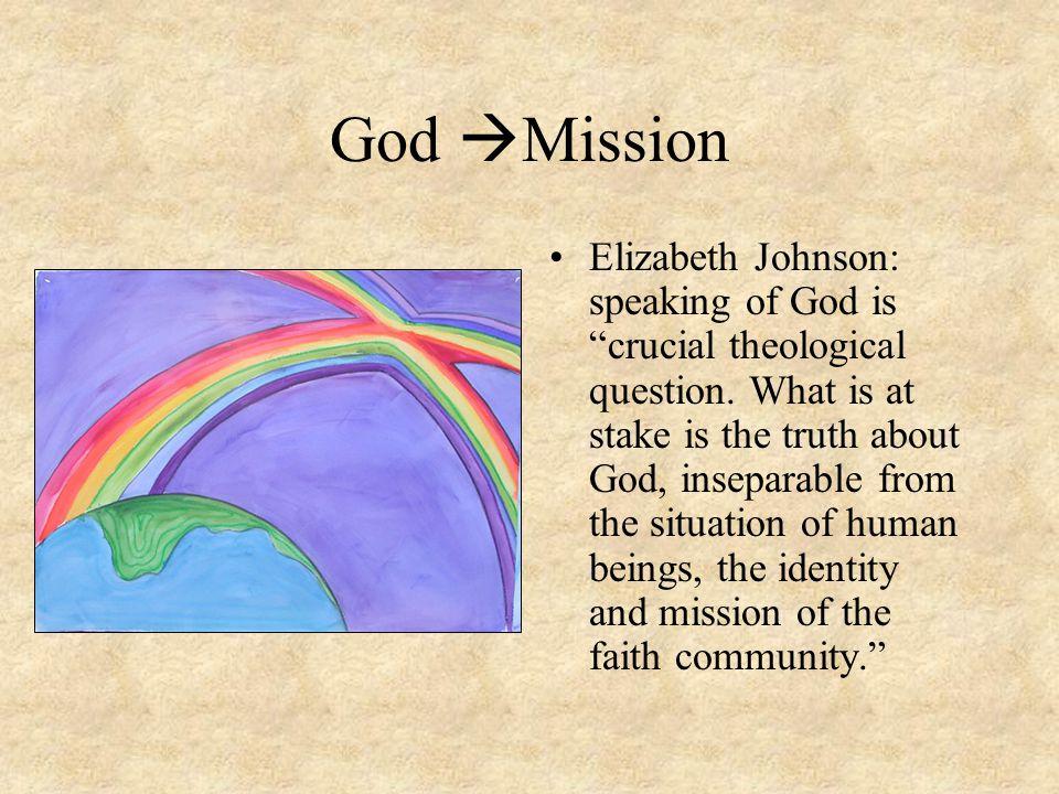 God  Mission Elizabeth Johnson: speaking of God is crucial theological question.