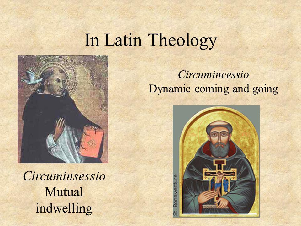 In Latin Theology Circuminsessio Mutual indwelling Circumincessio Dynamic coming and going