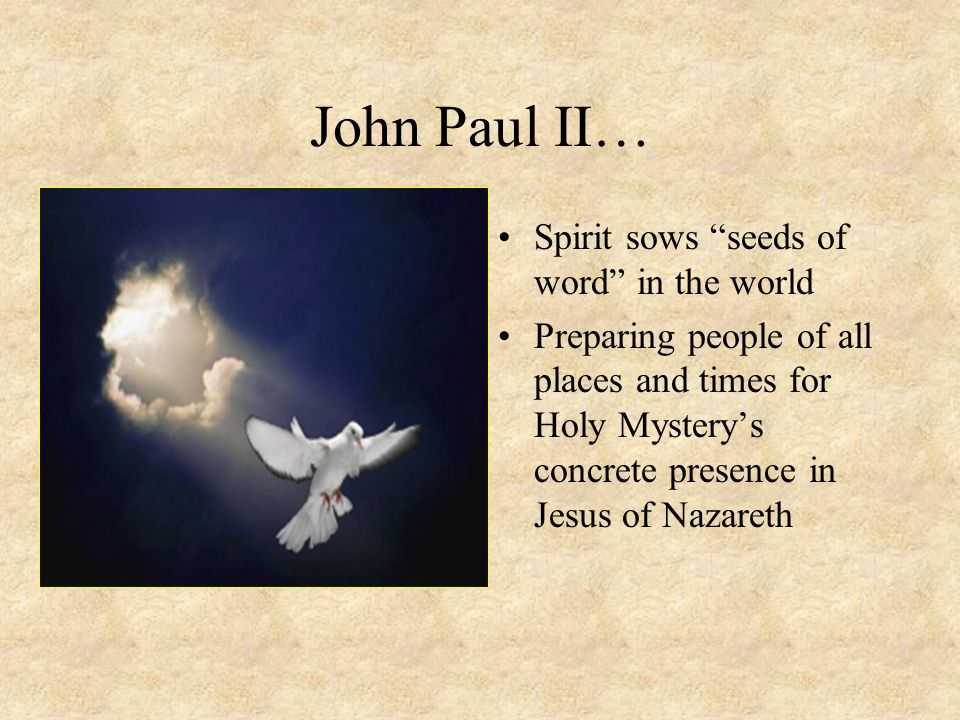 """John Paul II… Spirit sows """"seeds of word"""" in the world Preparing people of all places and times for Holy Mystery's concrete presence in Jesus of Nazar"""