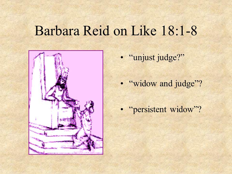 """Barbara Reid on Like 18:1-8 """"unjust judge?"""" """"widow and judge""""? """"persistent widow""""?"""