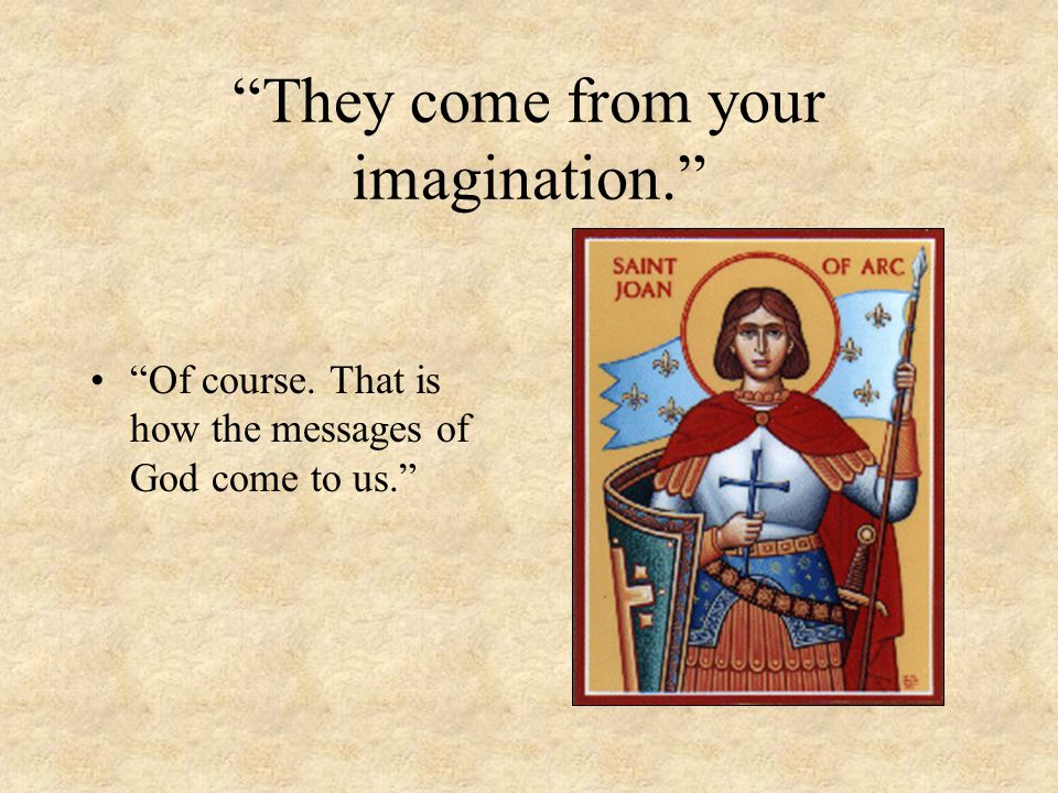 """""""They come from your imagination."""" """"Of course. That is how the messages of God come to us."""""""