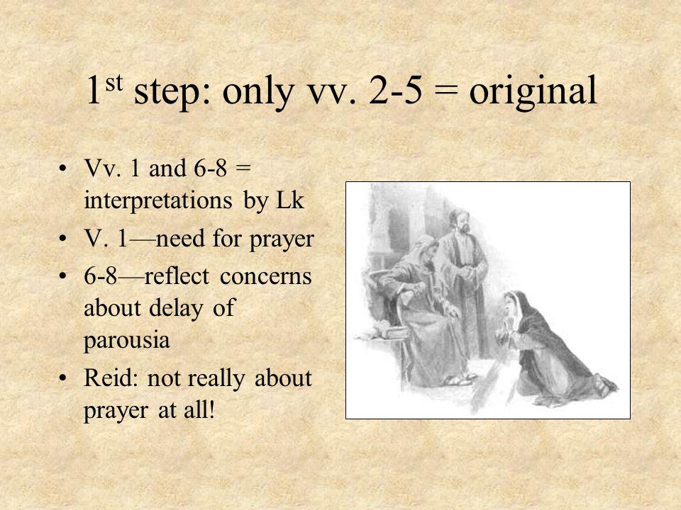 1 st step: only vv. 2-5 = original Vv. 1 and 6-8 = interpretations by Lk V.