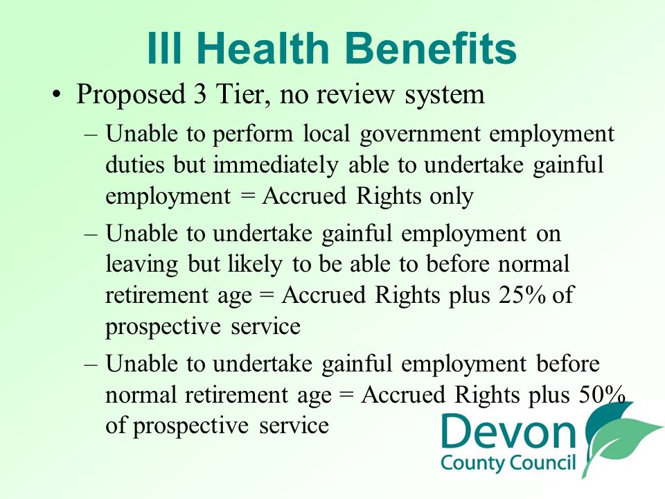 Proposed 3 Tier, no review system –U–Unable to perform local government employment duties but immediately able to undertake gainful employment = Accru