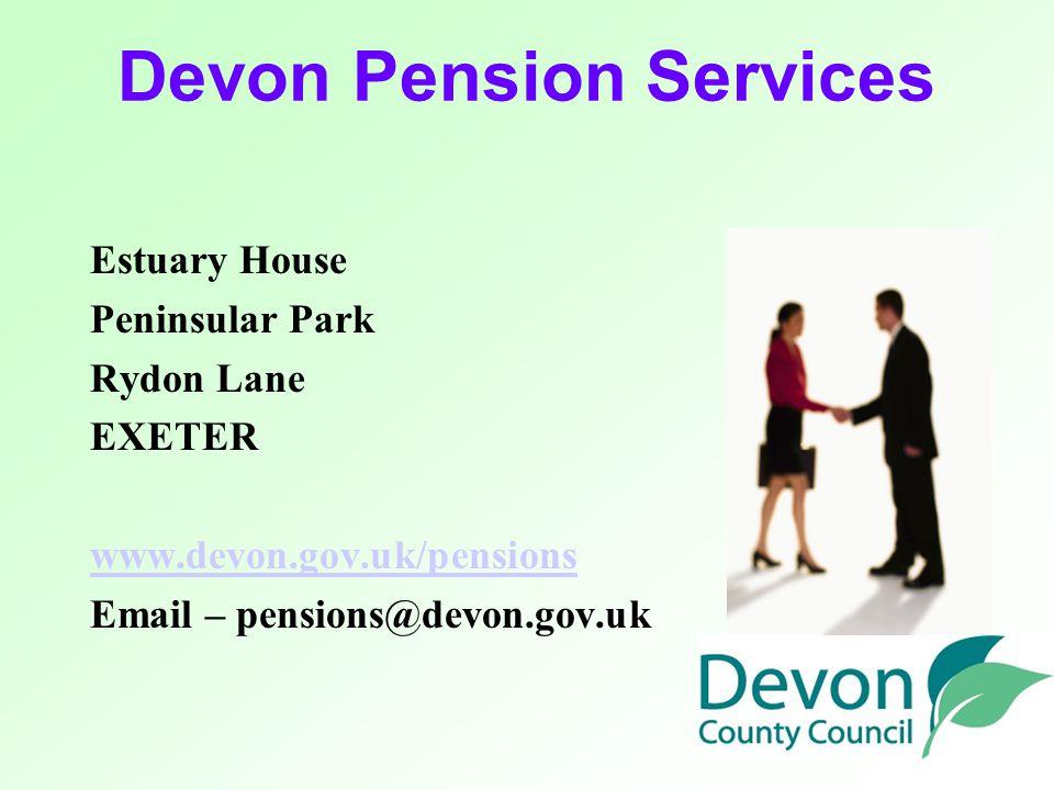 Devon Pension Services Estuary House Peninsular Park Rydon Lane EXETER www.devon.gov.uk/pensions Email – pensions@devon.gov.uk