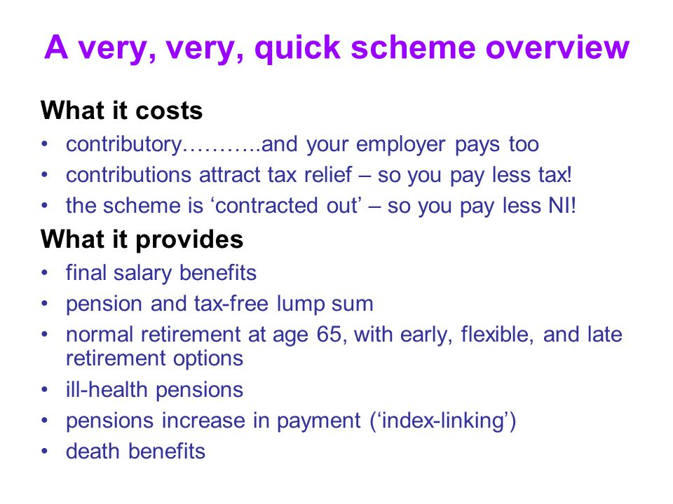 What it costs contributory………..and your employer pays too contributions attract tax relief – so you pay less tax.