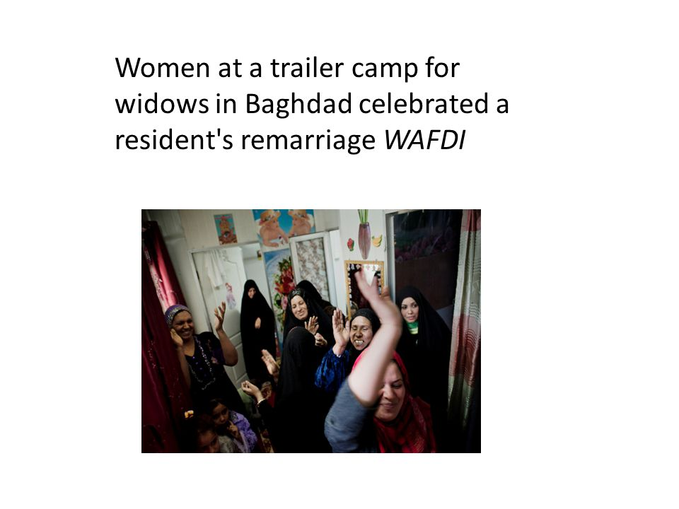 Women at a trailer camp for widows in Baghdad celebrated a resident s remarriage WAFDI