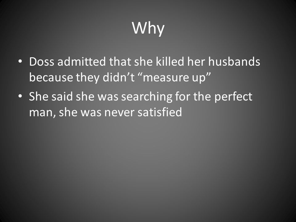 """Why Doss admitted that she killed her husbands because they didn't """"measure up"""" She said she was searching for the perfect man, she was never satisfie"""