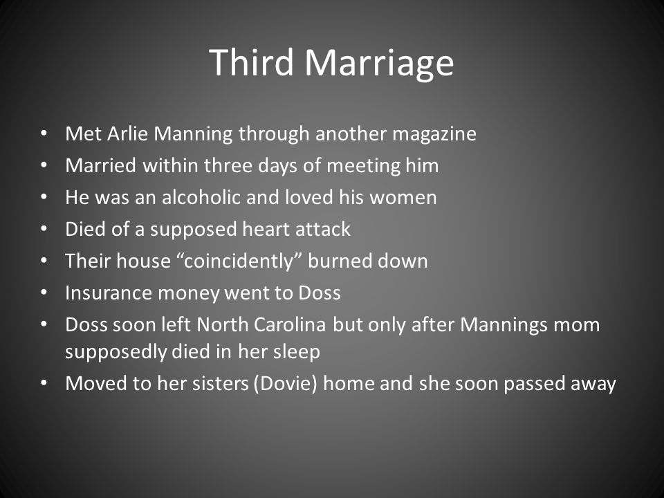 Third Marriage Met Arlie Manning through another magazine Married within three days of meeting him He was an alcoholic and loved his women Died of a s