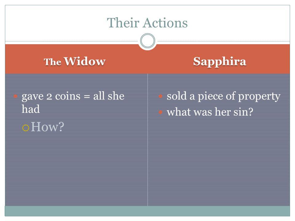 The Widow Sapphira gave 2 coins = all she had  How.