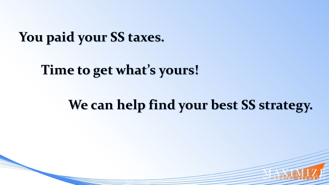 You paid your SS taxes. Time to get what's yours! Time to get what's yours! We can help find your best SS strategy. We can help find your best SS stra