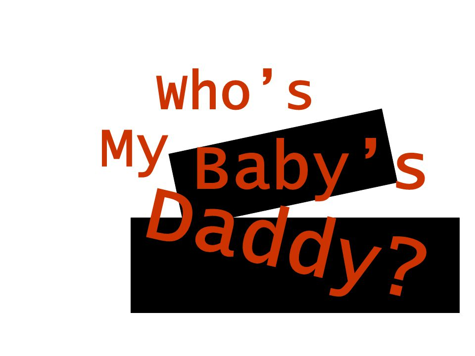 Who's My Baby's Daddy?