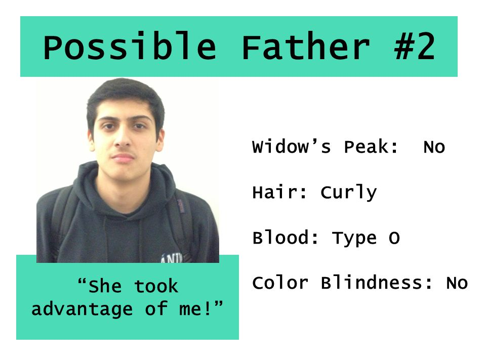 """Possible Father #2 """"She took advantage of me!"""" Widow's Peak: No Hair: Curly Blood: Type O Color Blindness: No"""