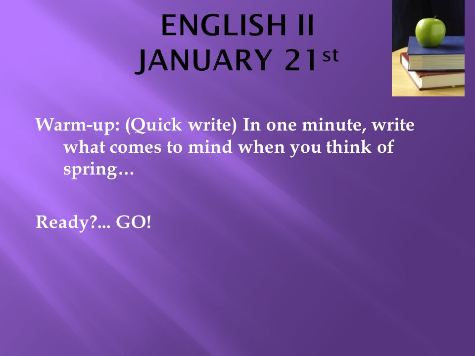Warm-up: (Quick write) In one minute, write what comes to mind when you think of spring… Ready ...