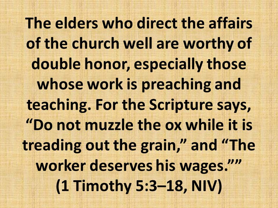 The elders who direct the affairs of the church well are worthy of double honor, especially those whose work is preaching and teaching.