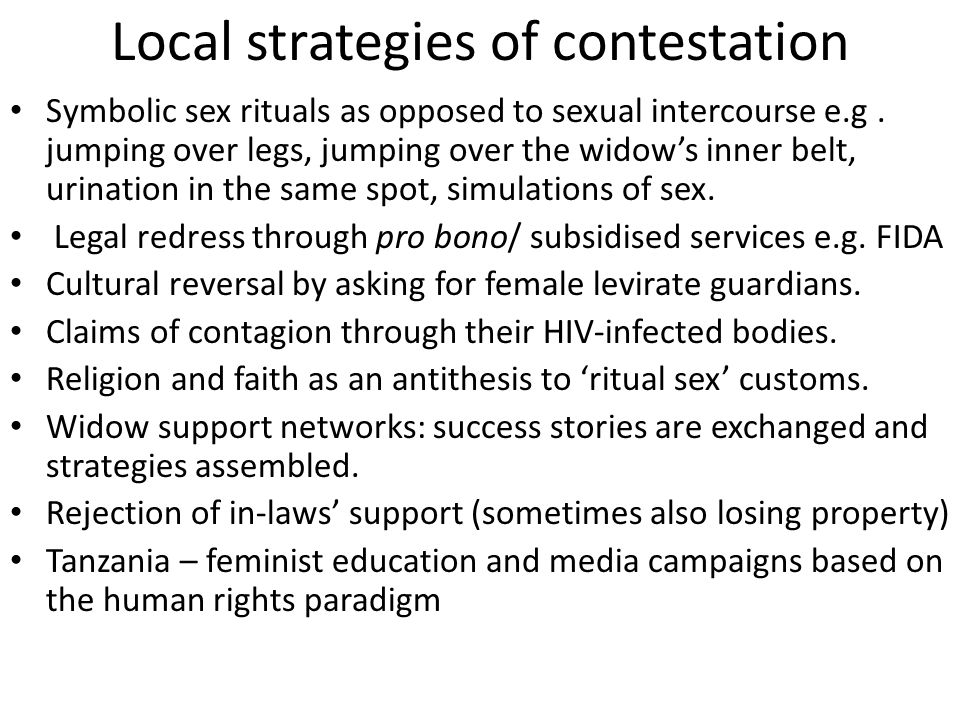 Local strategies of contestation Symbolic sex rituals as opposed to sexual intercourse e.g. jumping over legs, jumping over the widow's inner belt, ur
