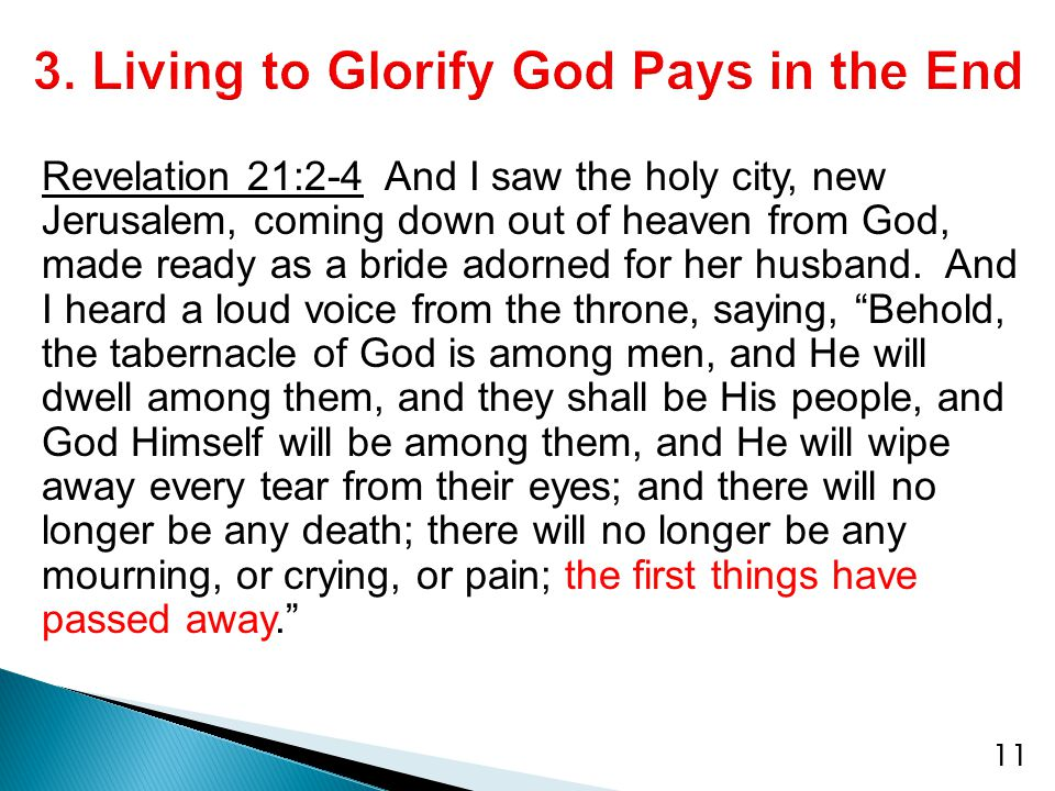 Revelation 21:2-4 And I saw the holy city, new Jerusalem, coming down out of heaven from God, made ready as a bride adorned for her husband.