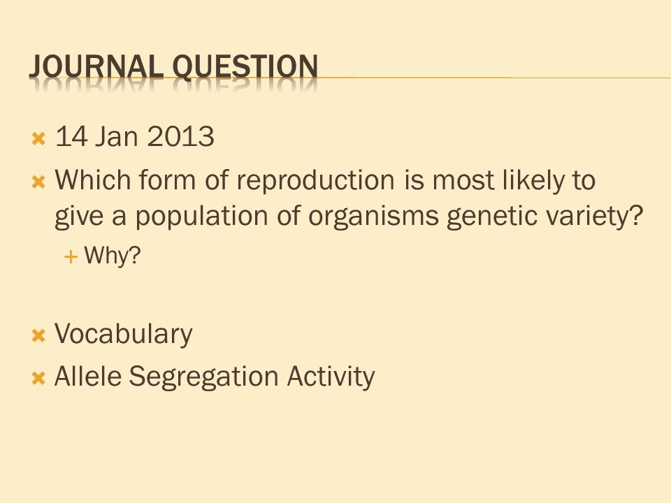  14 Jan 2013  Which form of reproduction is most likely to give a population of organisms genetic variety.