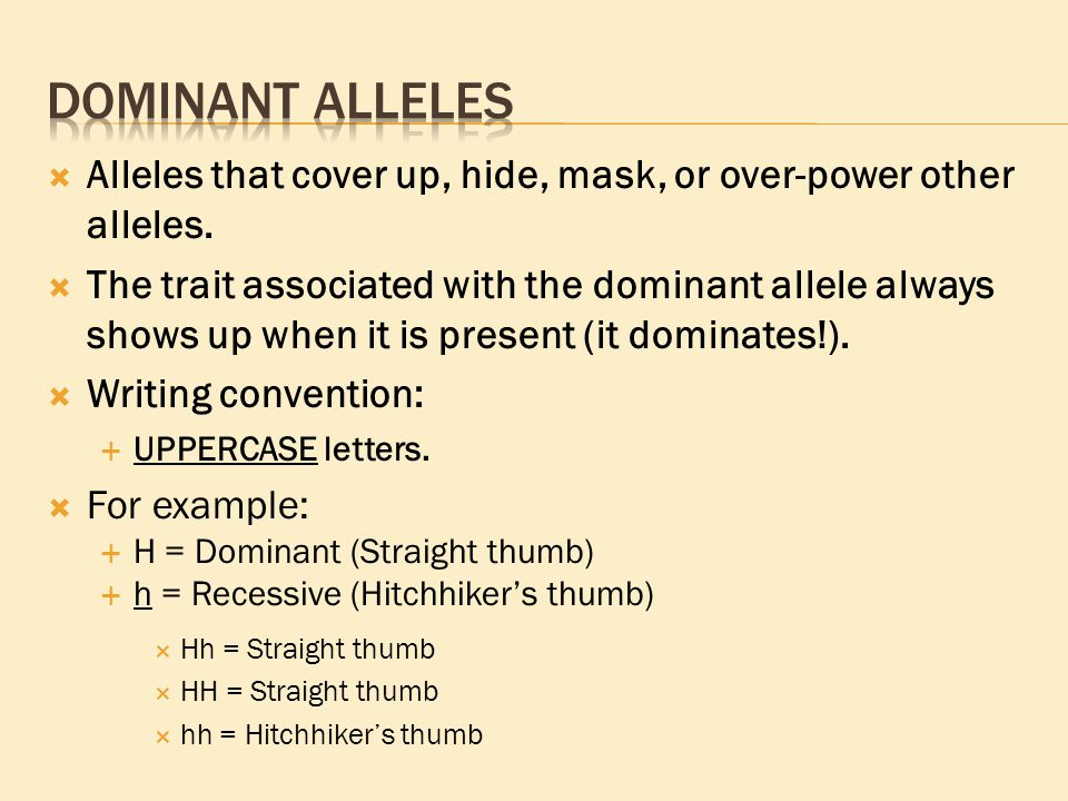  Alleles that cover up, hide, mask, or over-power other alleles.