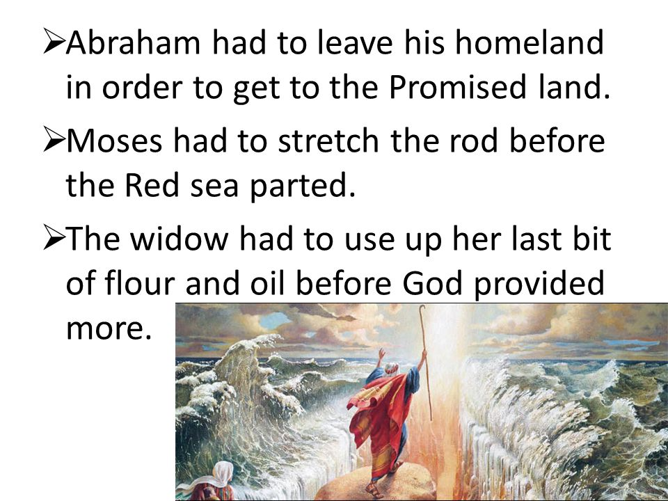  Abraham had to leave his homeland in order to get to the Promised land.