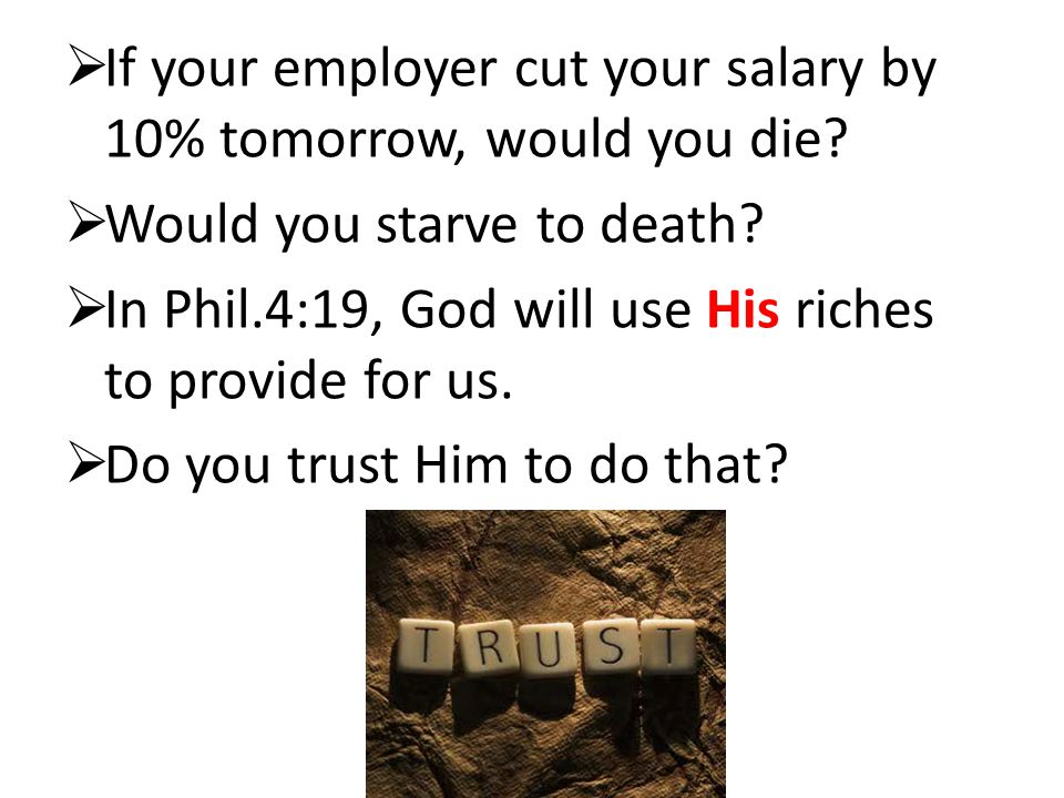  If your employer cut your salary by 10% tomorrow, would you die.