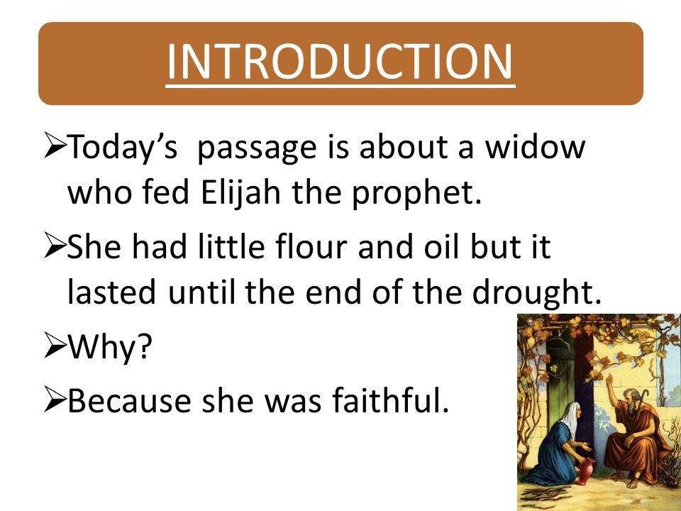 INTRODUCTION  Today's passage is about a widow who fed Elijah the prophet.