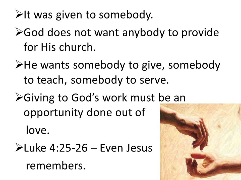 It was given to somebody.  God does not want anybody to provide for His church.