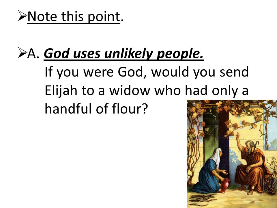  Note this point.  A. God uses unlikely people.