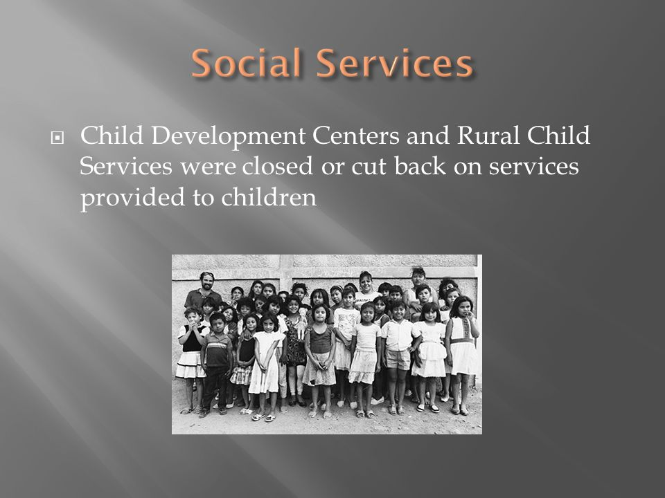  Child Development Centers and Rural Child Services were closed or cut back on services provided to children