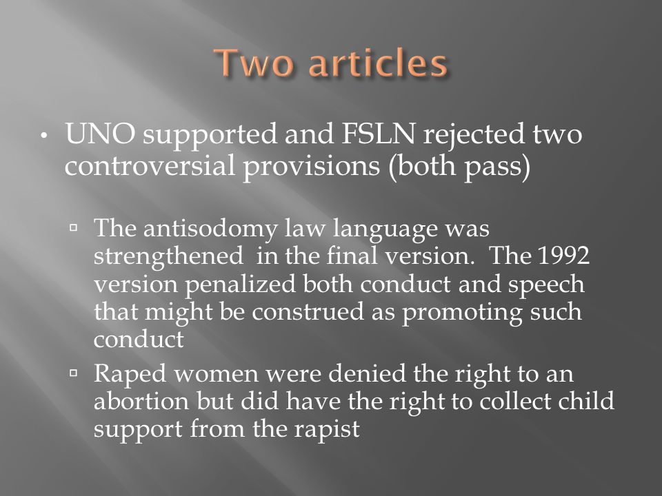 UNO supported and FSLN rejected two controversial provisions (both pass)  The antisodomy law language was strengthened in the final version.