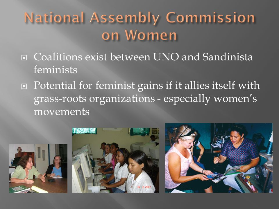  Coalitions exist between UNO and Sandinista feminists  Potential for feminist gains if it allies itself with grass-roots organizations - especially women's movements