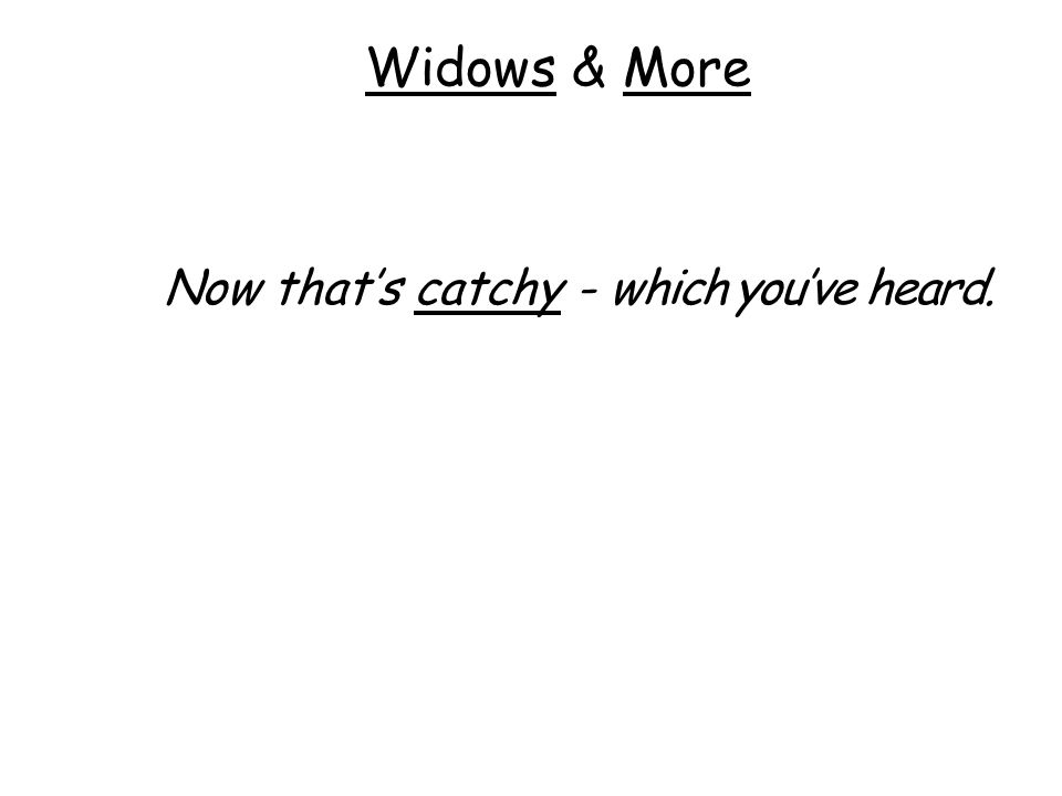 Widows & More It's that Catchy.It should be, for Us.