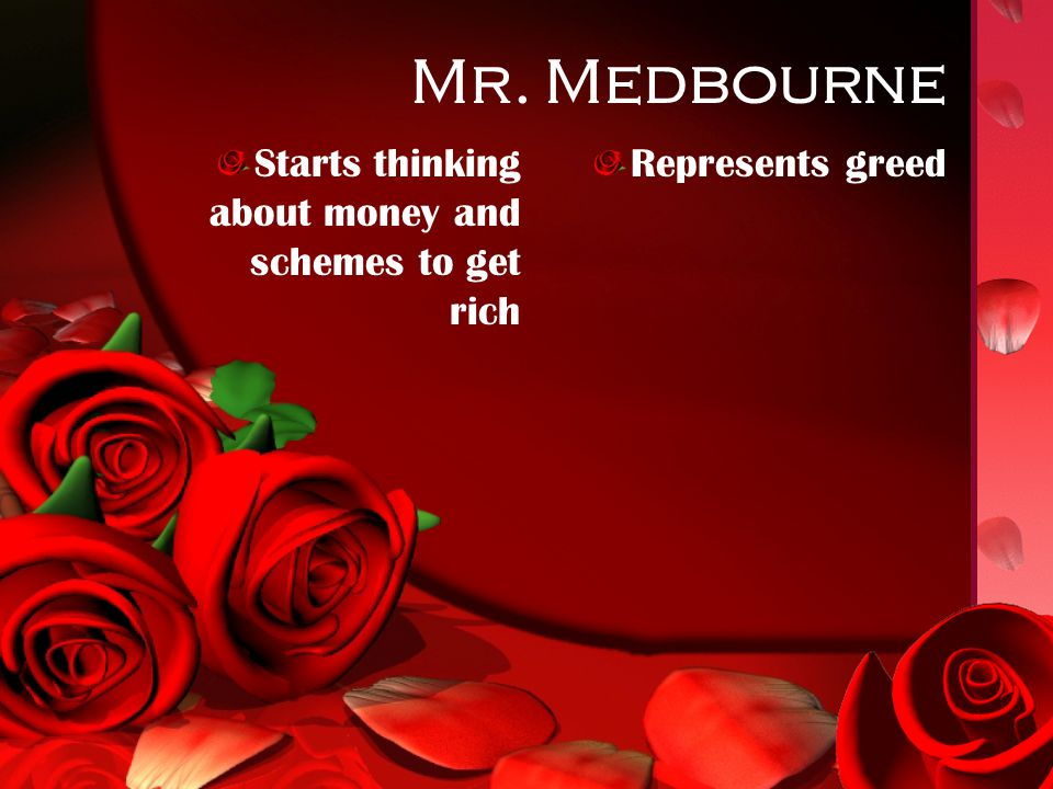 Mr. Medbourne Starts thinking about money and schemes to get rich Represents greed